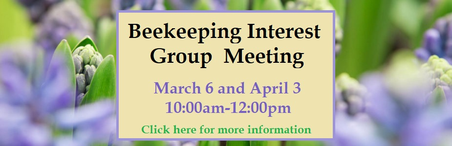 Beekeeping Interest Group Meeting, March 6 and April 3